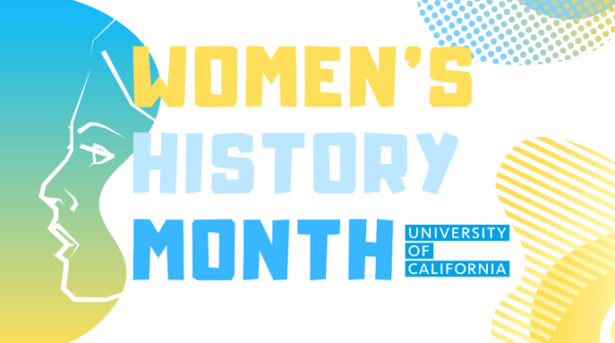 Photo graphic for the University of California, celebrating Women's History Month.