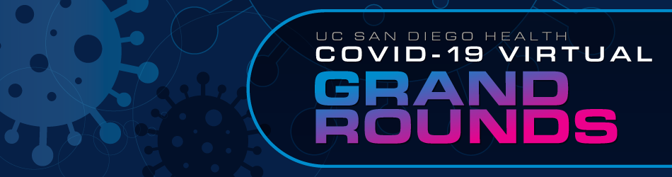 UC San Diego Health COVID-19 Virtual Grand Rounds