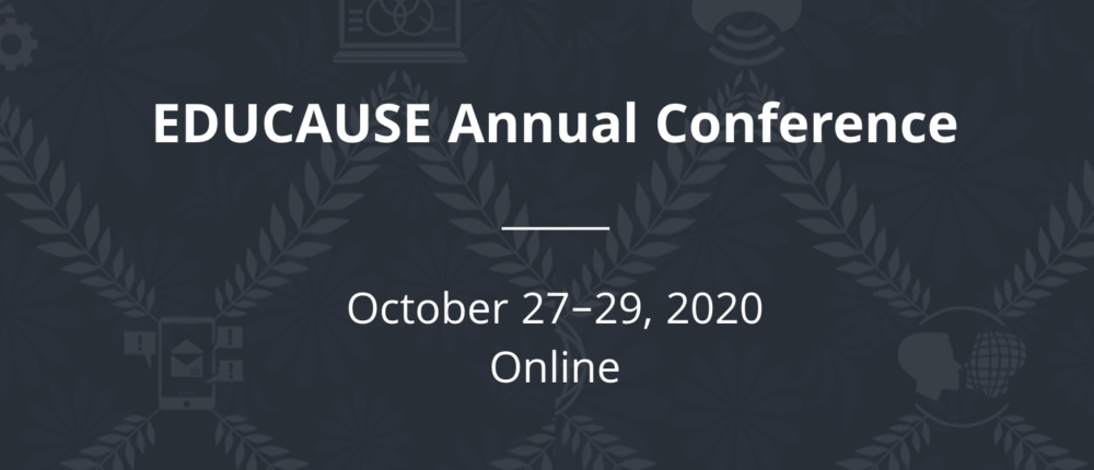 Educause Annual Conference, October 27-29, 2020, Online