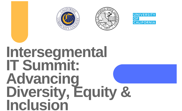 Intersegmental IT Summit: Advancing Diversity, Equity, & Inclusion. California Community College, Cal State University, University of California logos