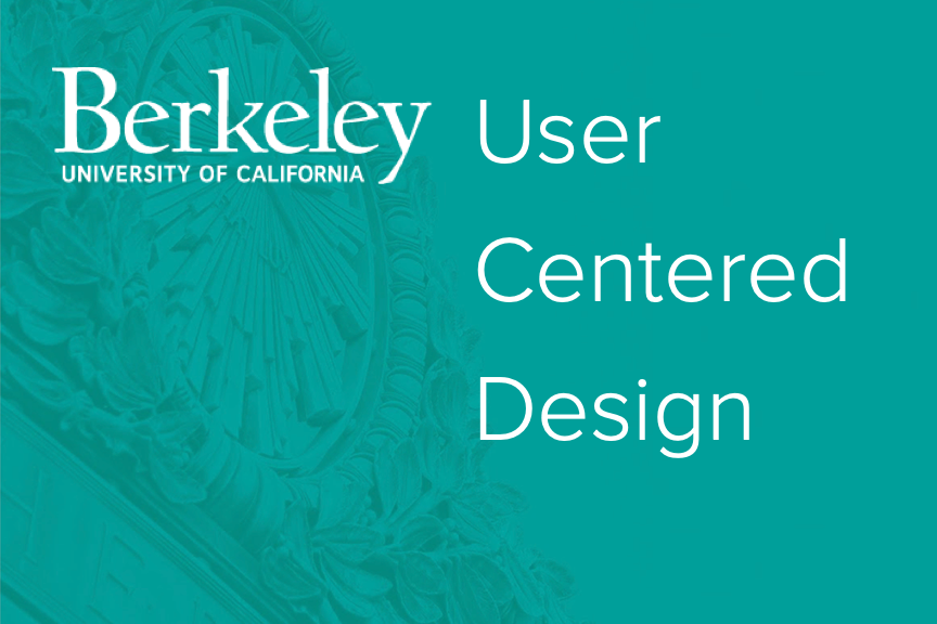 UC Berkeley, User Centered Design