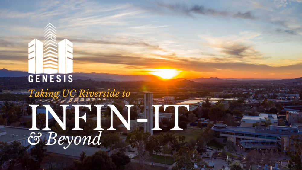 Project Genesis: Taking UC Riverside to Infin-IT and Beyond